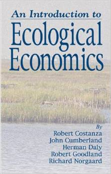An Introduction to Ecological Economics (Robert Costanza, Herman Daly, Robert Norgaard, John Cumberland, Robert Goodland)
