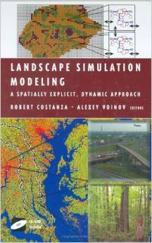 Landscape Simulation Modeling: A Spatially Explicit, Dynamic Approach (Modeling Dynamic Systems) (Robert Costanza, Alexey Voinov)