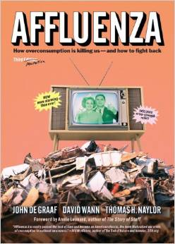 Affluenza: How Overconsumption is Killing Us – and how to fight back (John de Graaf, David Wann, Thomas Naylor)