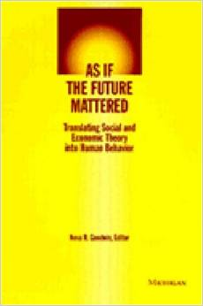 As if the Future Mattered: Translating Social and Economic Theory into Human Behaviour (Evolving Values for a Capitalist World)(Neva Goodwin)