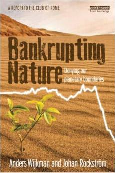 Bankrupting Nature: Denying our planetary boundaries (Anders Wijkman and Johan Rockström)