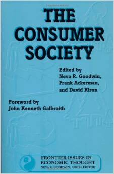 The Consumer Society (Frontier Issues in Economic Thought) (Neva Goodwin, Frank Ackerman, David Kiron)