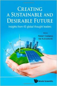 Creating a Sustainable and Desirable Future: Insights from 45 Global Thought Leaders (Robert Costanza, Ida Kubiszewski)