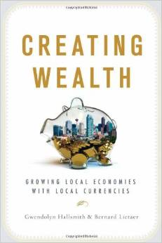 Creating Wealth: Growing Local Economics and Local Currencies (Gwendolyn Hallsmith, Bernard Lietaer)