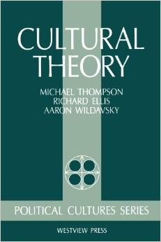 Cultural Theory (Michael Thompson, Richard Ellis, Aaron Wildavsky, Trustee Mary Wildavsky)