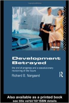Development Betrayed: The End of Progress and a Co-Evolutionary Revisioning of the Future (Richard Norgaard, John Dryzek, David Schlosberg)