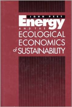 Energy and the Ecological Economics of Sustainability (John Peet)