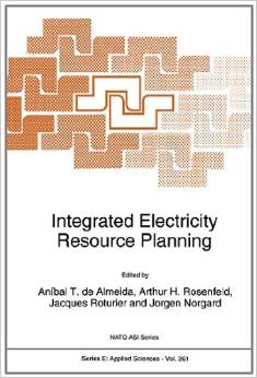 Integrated Electricity Resource Planning (Jorgen Norgard, A.de Almeida, Arthur Rosenfeld, Jacques Roturier)