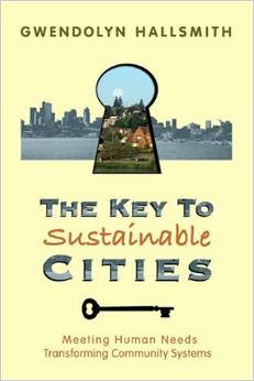 The Key to Sustainable Cities: Meeting Human Needs, Transforming Community Systems (Gwendolyn Hallsmith)