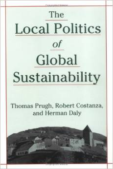 The Local Politics of Global Sustainability (Robert Costanza, Herman Daly, Thomas Prugh)