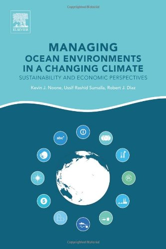 Managing Ocean Environments in a Changing Climate: Sustainability and Economic Perspectives (Kevin Noone, Ussif Rashid Sumaila, Robert Diaz)