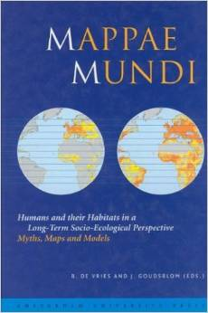 Mappae Mundi: Humans and their Habitats in a Long-Term Socio-Ecological Perspective: Myths, Maps and Models (Bert de Vries, Johan Goudsblom)