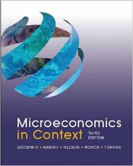 Microeconomics in Context (Neva Goodwin, Jonathan Harris, Julie Nelson, Brian Roach, & Mariano Torras)