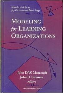 Modeling for Learning Organizations (Systems Dynamics Series) (John Sterman, John D. W. Morecroft)