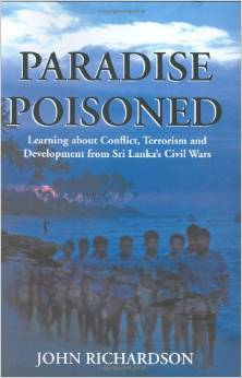 Paradise Poisoned: Learning About Conflict, Terrorism and Development from Sri Lanka's Civil Wars (John Richardson)