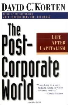 The Post-Corporate World: Life After Capitalism (David Korten)