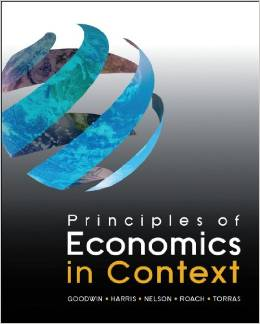 Principles of Economics in Context (Neva Goodwin, Jonathan Harris, Julie Nelson, Brian Roach, & Mariano Torras)