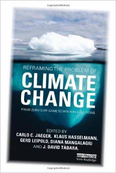 Reframing the Problem of Climate Change: From Zero Sum Game to Win-Win Solutions (Diana Mangalagiu, Joan David Tabara, Klaus Hasselmann, Carlo Jaeger, Gerd Leipold)