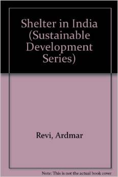 Shelter in India (Sustainable Development Series) (Aromar Revi)