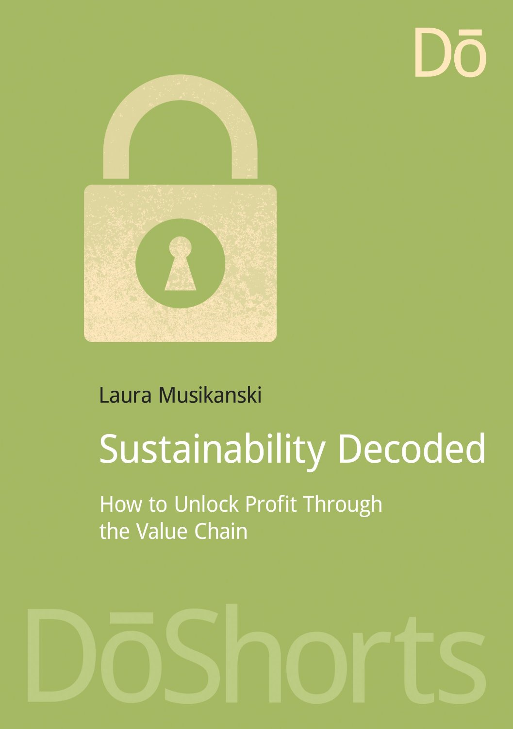 Sustainability Decoded: How to Unlock Profit Through the Value Chain (Laura Musikanski)