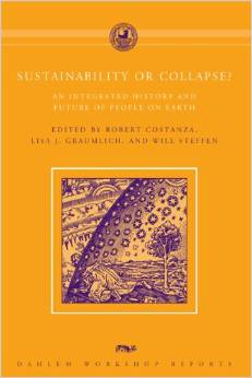 Sustainability or Collapse? An Integrated History and Future of People on Earth (Robert Costanza, Lisa Graumlich, Will Steffen)