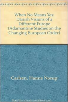 When No Means Yes: Danish Visions of a Different Europe (Niels Meyer, J.T. Ross Jackson, Hanne Norup Carlsen)