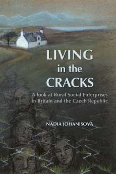 Living in the Cracks: A look at rural social enterprises in Britain and the Czech Republic (Nadia Johanisova)