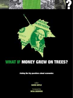 What if Money Grew on Trees? Asking the Big Questions about Economics (What If?) (Neva Goodwin, David Boyle)